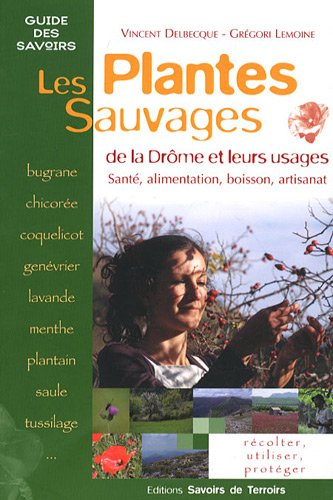 PLANTES SAUVAGES DE LA DROME ET LEURS US: DELBECQUE LEMOINE