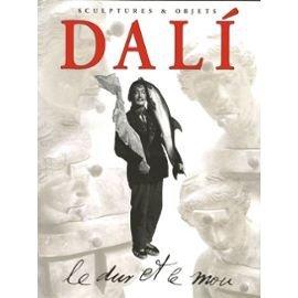 9782952102308: Dali : Le dur et le mou, Sortilège et magie des formes Sculptures et Objets
