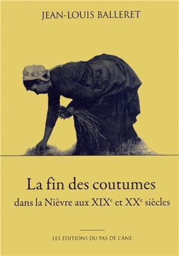 9782952112727: La fin des coutumes dans la Nièvre aux XIXe et XXe siècles