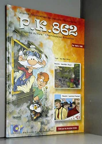 PK 862 : Cheminots en Provence de: Jean-Marc Rossi Laurence