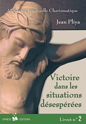 Victoire Dans les Situations Desesperes Livret N: Pliya, Jean