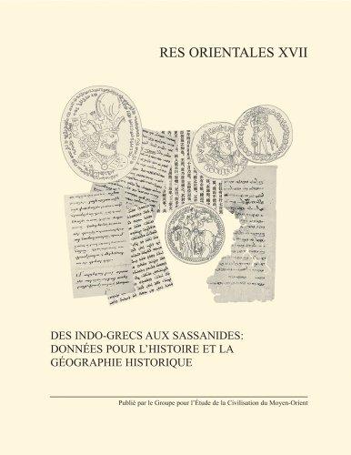 9782952137614: Des Indo-Grecs aux Sassanides: Donnees pour l'histoire et la geographie historique (Res Orientales)