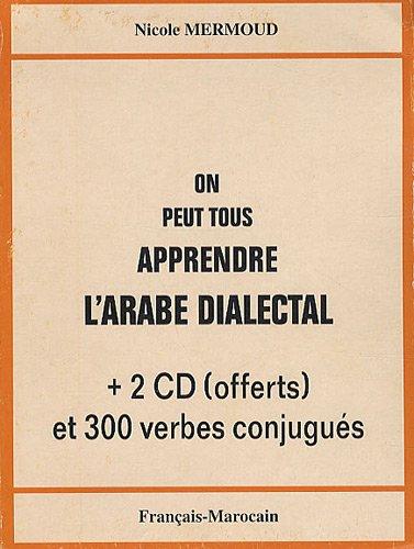 9782952142830: On peut tous apprendre l'arabe dialectal : Français-Marocain; Avec 2 CD offerts et 300 verbes conjugués