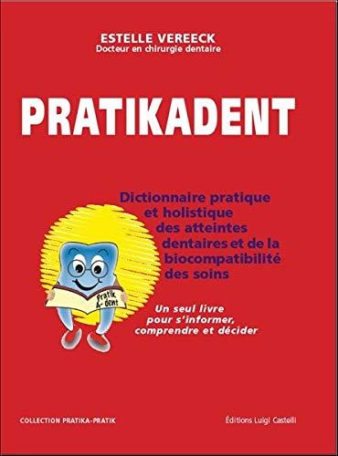 9782952158954: Pratikadent : Le dictionnaire pratique, holistique et psychosomatique des atteintes dentaires, de leurs soins et des biocompatibilités