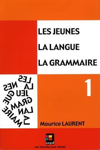 9782952163002: Les jeunes, la langue, la grammaire : Tome 1, Catégories de mots, constituants de la phrase