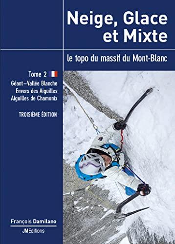 9782952188135: Neige, glace et mixte Le topo du massif du Mont-Blanc : Tome 2, De l'Envers des Aiguilles au bassin de Tré-la-Tête