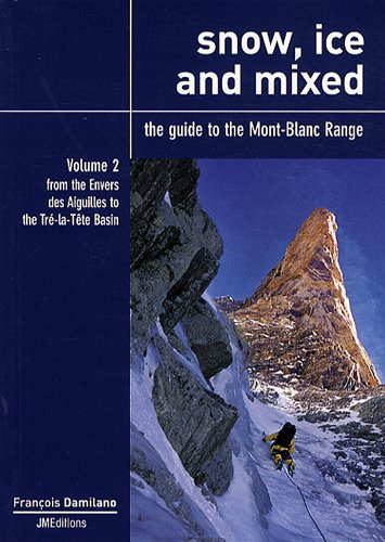 9782952188142: Snow, ice and mixed : The guide to the Mont-Blanc Range Volume 2, From the Envers des Aiguilles to the Tré-la-Tête Basin