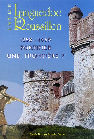 9782952201902: Entre Languedoc et Roussillon : 1258-1659 Fortifier une frontière ?