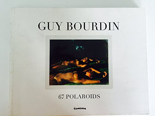 9782952215800: GUY BOURDIN 67 POLAROIDS