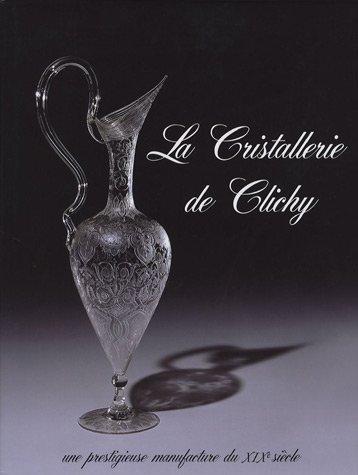 9782952249201: La Cristallerie de Clichy : Une prestigieuse manufacture du XIXe siècle