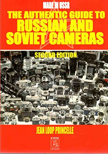 The Authentic Guide to Russian & Soviet Cameras: 2nd Revised Edition Made in USSR: Princelle , ...
