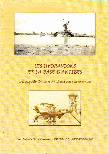 9782952333405: Les hydravions et la base d'Antibes : Une page de l'histoire antiboise très peu racontée