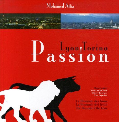 Passion Lyon-Torino : La Biennale des lions,: Mohamed Attia; Jean-Claude