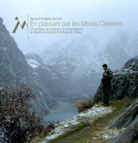 9782952341608: En passant par les monts célestes : 20 années de chasses et d'expéditions à travers les hautes montagnes d'Asie