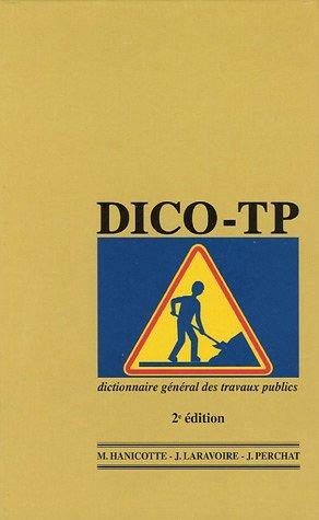 Dico-TP Dictionnaire general des travaux publics (2e Edition): Hanicotte M. Laravoire J. Perchat J.