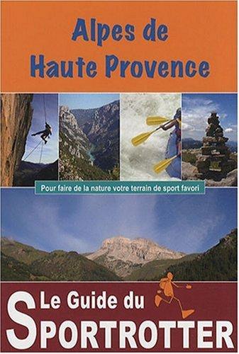9782952367752: Alpes-de-Haute-Provence (Le guide du sportrotter)