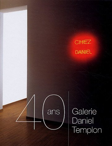 Galerie Daniel Templon. Les 40 premieres annnees: Templon Daniel
