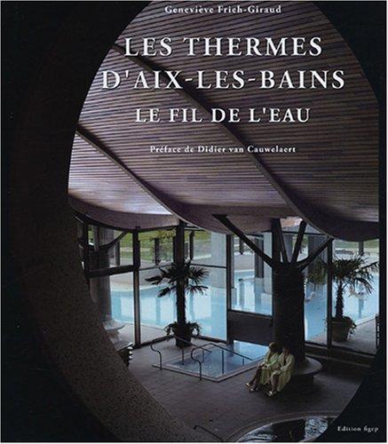 9782952397506: Les Thermes Nationaux d'Aix-les-Bains : Le fil de l'eau