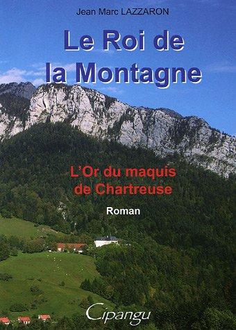 9782952430302: Le roi de la montagne : L'or du maquis de Chartreuse