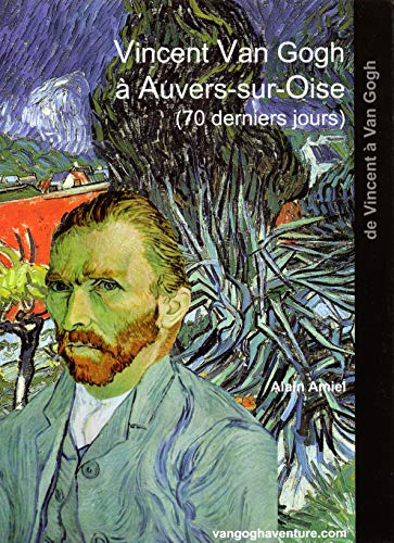 9782952450751: Vincent Van Gogh à Auvers-sur-Oise (70 derniers jours)