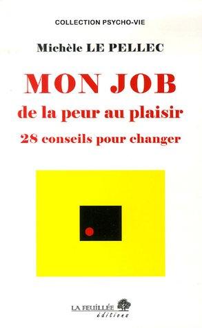 9782952473538: Mon job de la peur au plaisir : 28 conseils pour changer