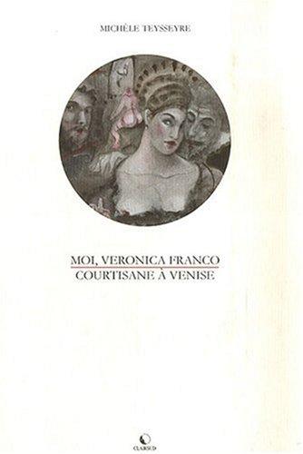 9782952477611: Moi, Veronica Franco : Courtisane à Venise
