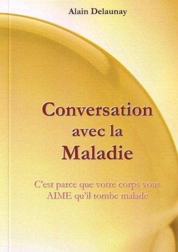 9782952503204: Conversation avec la Maladie - C'Est Parce Que Votre Corps Vous Aime Qu'Il Tombe Malade