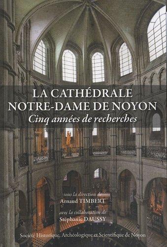 9782952508735: La cathédrale Notre-Dame de Noyon : Cinq années de recherches