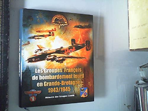 9782952513005: Les groupes Français de bombardement lourd en Grande-Bretagne 1943/1945