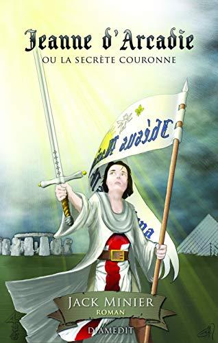 9782952526616: Jeanne d'Arcadie: ou la secrète couronne (French Edition)