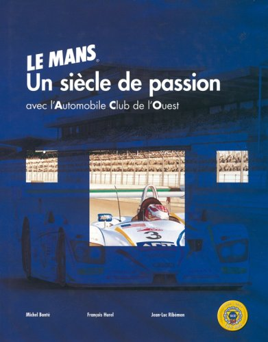 Le Mans: A Century of Passion.: Bonte & Hurel & Ribemon.