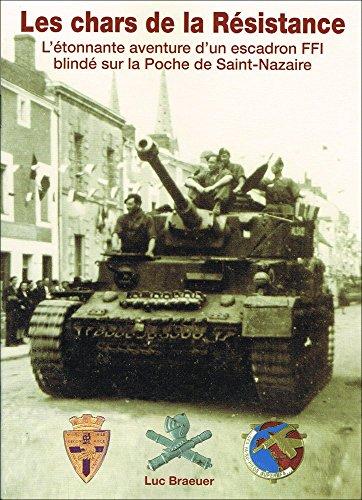 9782952565110: Les chars de la R�sistance: l'�tonnante aventure d'un escadron FFI blind� sur la poche de Saint-Nazaire