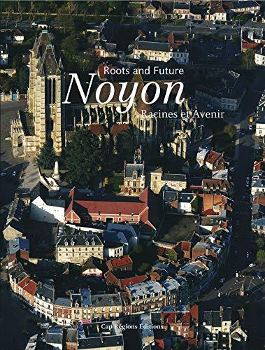 9782952567657: Noyon : Racines et avenir