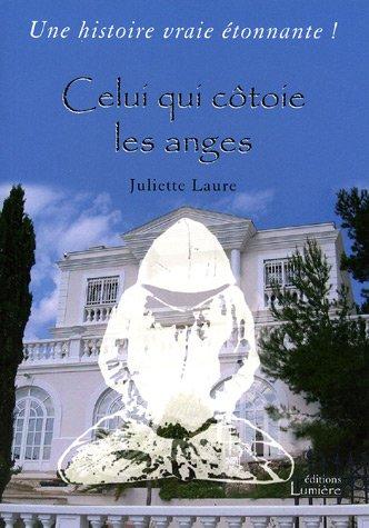 Celui qui côtoie les anges: Juliette Laure