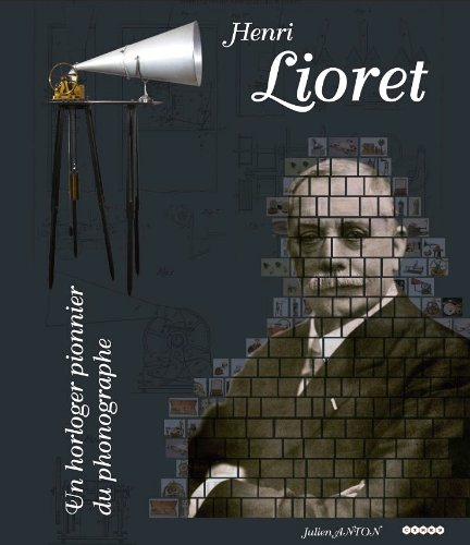 9782952611107: HENRI LIORET, CLOCKMAKER AND PHONOGRAPH PIONEER.
