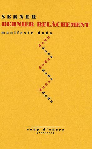 Dernier relâchement. Manifeste dada.: Serner, Walter