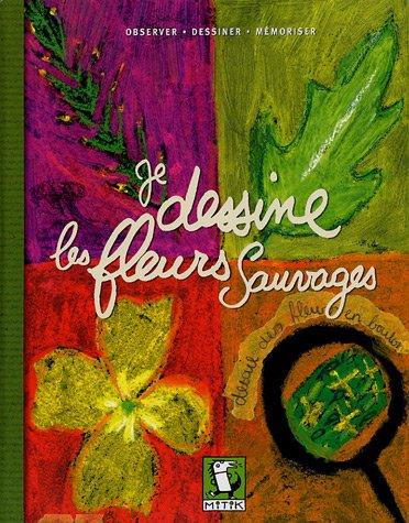9782952622905: Je dessine les fleurs sauvages : Observer, dessiner, m�moriser