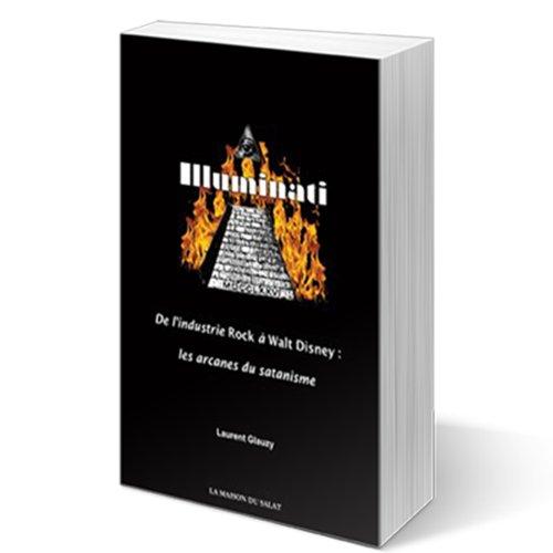 9782952624527: Illuminati : De l'Industrie Rock à Walt Disney, les arcanes du satanisme
