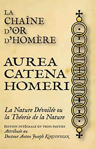 9782952644341: La Chaîne d'Or d'Homere - Aurea Catena Homeri, la Nature Devoilee Ou la Theorie de la Nature
