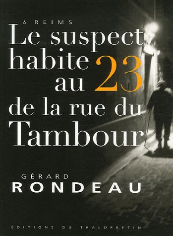 Le suspect habite au 23 de la rue du Tambour : A Reims Rondeau, Gérard