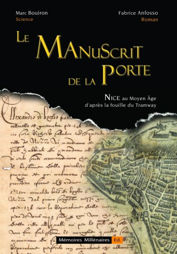 9782952664721: Le Manuscrit de la Porte, Nice au Moyen Age d'après la fouille du tramway