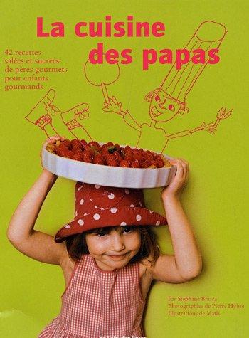 9782952669900: La cuisine des papas : 42 recettes salées et sucrées de pères gourmets pour enfants gourmands