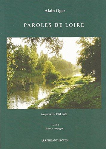 9782952674003: Paroles de Loire - Au pays du P'tit Pote - Tome 1 : Fratrie et Compagnie...