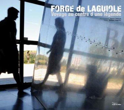9782952674560: Forge de Laguiole , Voyage au Centre d'une Légende (French Edition)