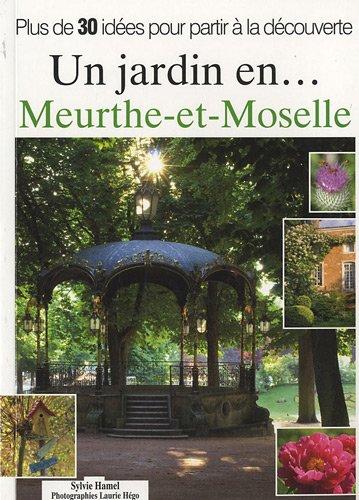 9782952711029: Un jardin en... Meurthe et Moselle : Plus de 30 idées pour partir à la découverte
