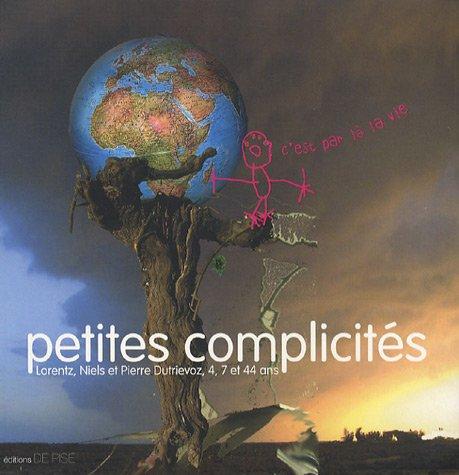 9782952753302: Petites complicités : Lorentz, Niels et Pierre Dutrievoz, 4, 7 et 44 ans
