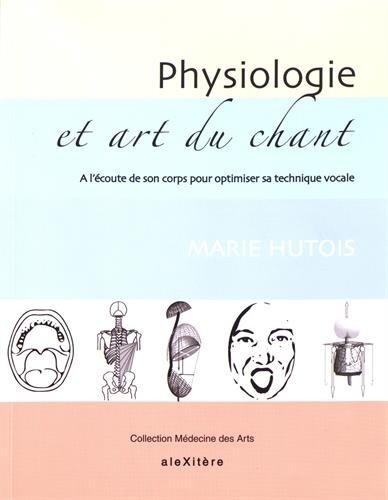 9782952761680: Physiologie et art du chant : A l'écoute de son corps pour optimiser sa technique vocale
