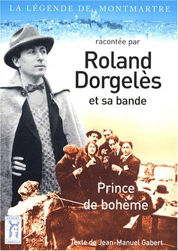 9782952770521: La légende de Montmartre racontée par Roland Dorgelès et sa bande, prince de bohème