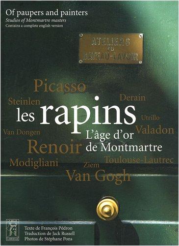 Les rapins : L'âge d'or de Montmartre. //// Of paupers and ...