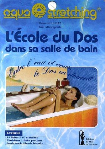 9782952772006: L'Ecole du Dos dans sa salle de bain : Aquastretching, entre l'eau et vous, le dos en douceur